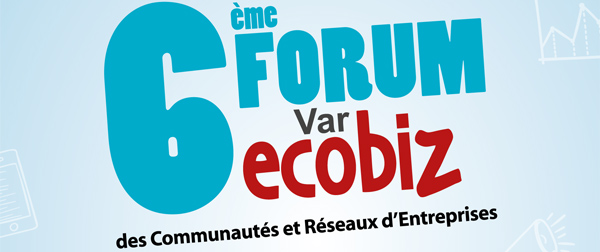 6ème Forum Var Ecobiz : mardi 18 octobre